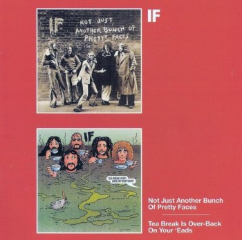 If - Not Just Another Bunch Of Pretty Faces/Tea Break Is Over Back On Your 'Eads(1974-75) [Reissue] [2005]
