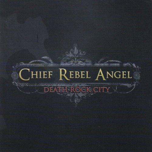 Chief Rebel Angel - Death Rock City (2007)