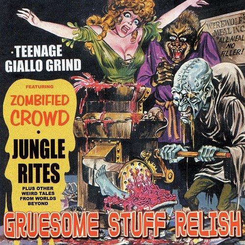 Gruesome Stuff Relish - Teenage Giallo Grind (2002)