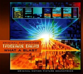 Tangerine Dream - What A Blast (OST) (1999)