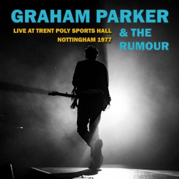 Graham Parker & The Rumour - Live At Trent Poly Sports Hall Nottingham (1977) (Remastered, 2019)