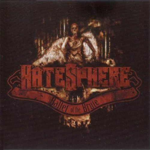 Hatesphere - Ballet of the Brute (2004)