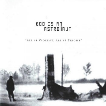 God Is An Astronaut - All Is Violent, All Is Bright (2005)