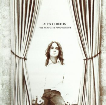 Alex Chilton - Free Again The 1970 Sessions (2012)