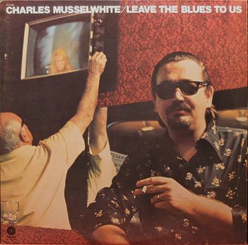 Charles Musselwhite - Leave The Blues To Us [Vinyl-Rip](1975)