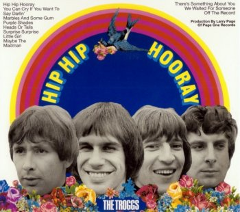 The Troggs - Hip Hip Hooray (1968) [Remastered, Digipak, 2004]