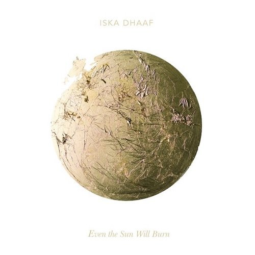 Iska Dhaaf - Even The Sun Will Burn (2014)
