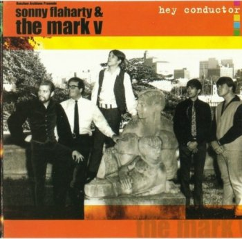 Sonny Flaharty And The Mark V - Hey Conductor (1965-67) (2000)
