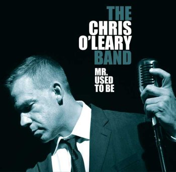 Chris O'Leary Band - Mr. Used To Be (2010)
