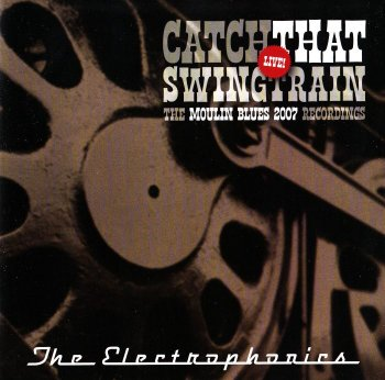 The Electrophonics - Catch That Swingtrain Live! (2007)