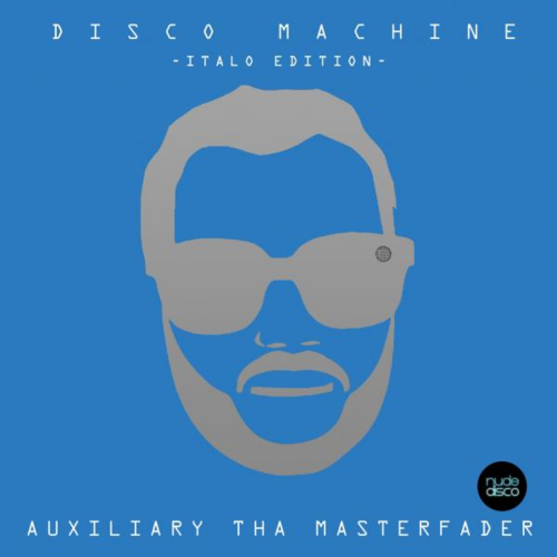 Auxiliary Tha Masterfader - Disco Machine (Italo Edition) ‎(4 x File, FLAC, Single) 2015