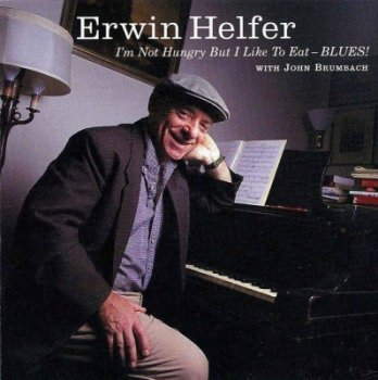 Erwin Helfer - I'm Not Hungry But I Like To Eat - Blues! (2001)