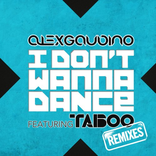 Alex Gaudino Featuring Taboo - I Don't Wanna Dance (Remixes) ‎(5 x File, FLAC, Single) 2012