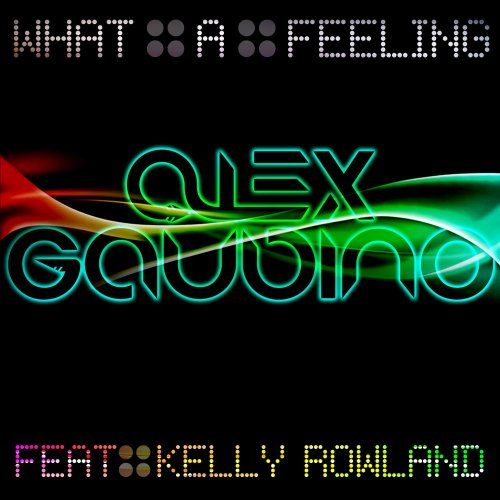 Alex Gaudino feat. Kelly Rowland - What A Feeling (Part 2) ‎(9 x File, FLAC, Single) 2011