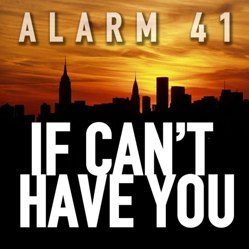 Alarm 41 - If Can't Have You ‎(3 x File, FLAC, Single) 2012