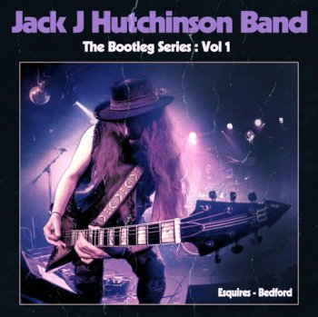 Jack J Hutchinson - Bootleg Series Vol 1 Esquires, Bedford (2020)