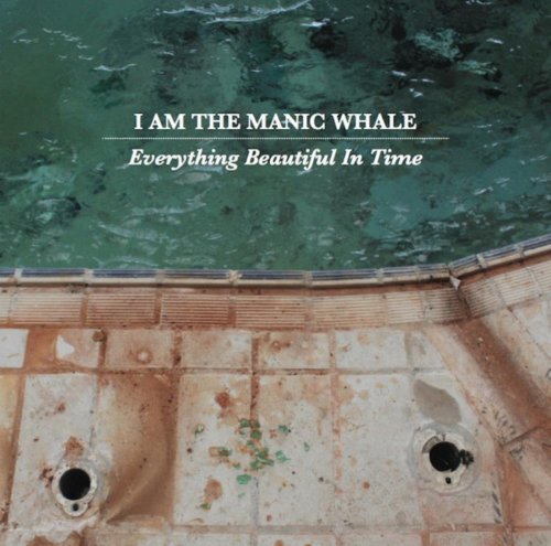 I Am The Manic Whale - Everything Beautiful In Time (2015)