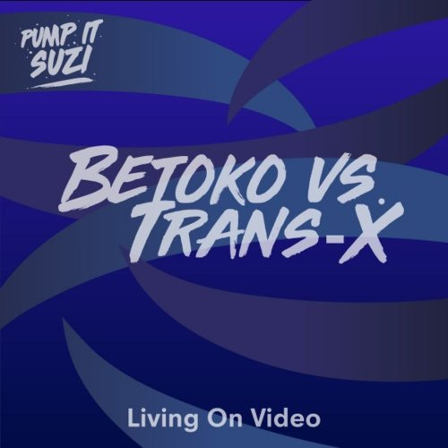 Betoko vs. Trans-X - Living On Video (4 x File, FLAC, Single) 2019