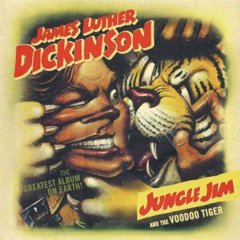 James Luther Dickinson - Jungle Jim And The Voodoo Tiger (2006)