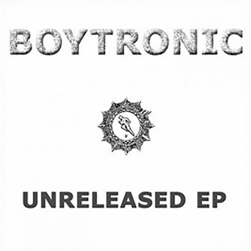 Boytronic - Unreleased EP (6 x File, FLAC, EP) 2016