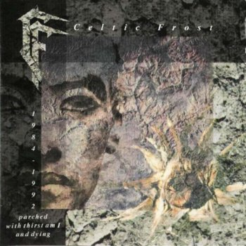 Celtic Frost - Parched With Thirst Am I And Dying (1992)