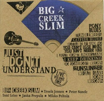 Big Creek Slim - Just Don't Understand - Live Volume One (2019)