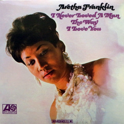 Aretha Franklin - I Never Loved a Man the Way I Love You (1967/2019) [Vinyl Rip, Hi-Res]