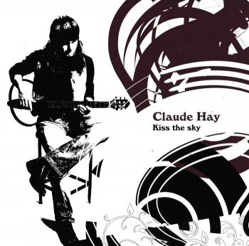 Claude Hay - Kiss The Sky (2007)