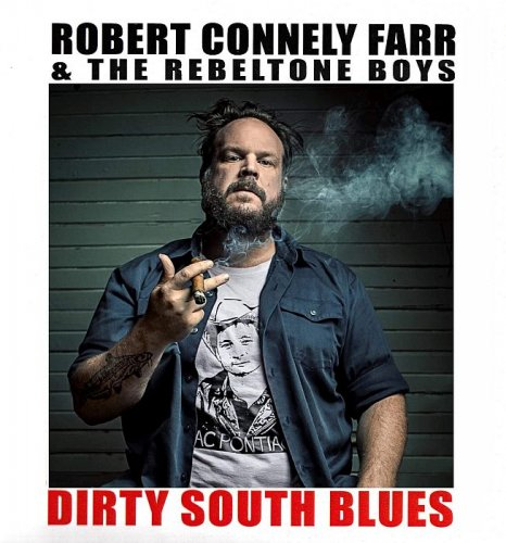 Robert Connely Farr & The Rebeltone Boys - Dirty South Blues (2018)