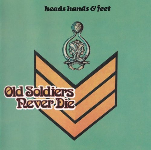 Heads, Hands & Feet - Old Soldiers Never Die (1973) (Reissue, 1992)
