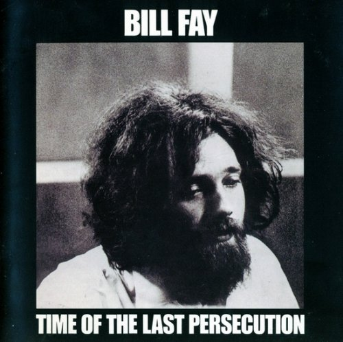 Bill Fay - Time Of The Last Persecution (1971) (Remastered, 2005)