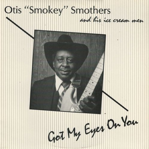 Otis 'Smokey' Smothers & His Ice Cream Men - Got My Eyes On You [Vinyl-Rip] (1986)