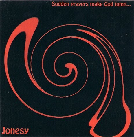 Jonesy - Sudden Prayers Make God Jump... (2002)