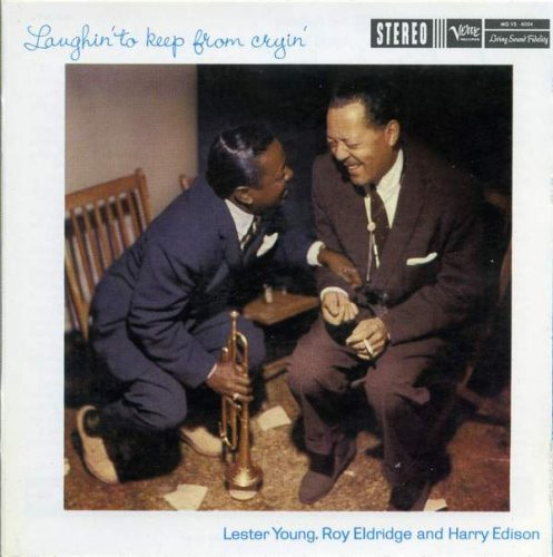 Lester Young, Roy Eldridge & Harry Edison - Laughin' To Keep From Cryin' (1958) (Digipak, 2000)