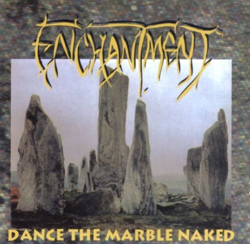 Enchantment - Dance The Marble Naked (1994)