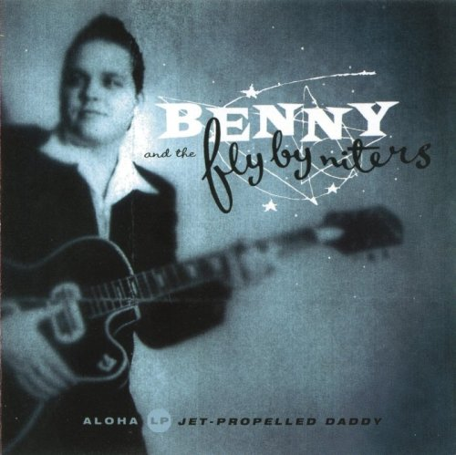 Benny And The Fly-By-Niters - Jet Propelled Daddy (2001)