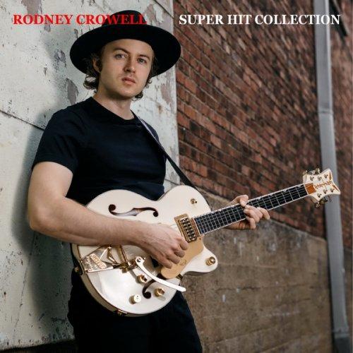 Rodney Crowell - Super Hit Collection (2020)
