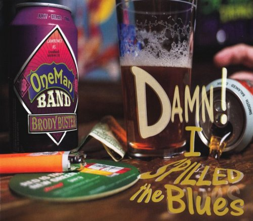 Brody Buster's One Man Band - Damn I Spilled The Blues (2019)
