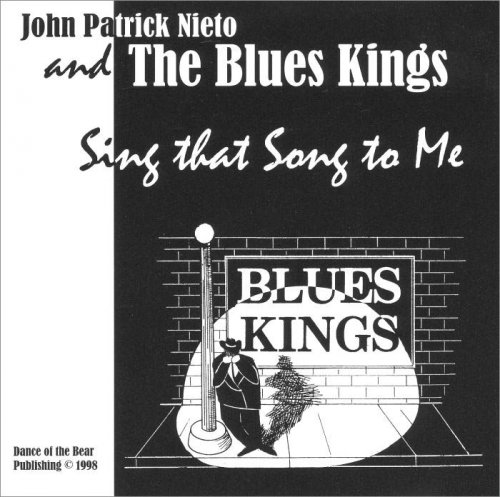 John Patrick Nieto And The Blues Kings - Sing That Song To Me (1999)