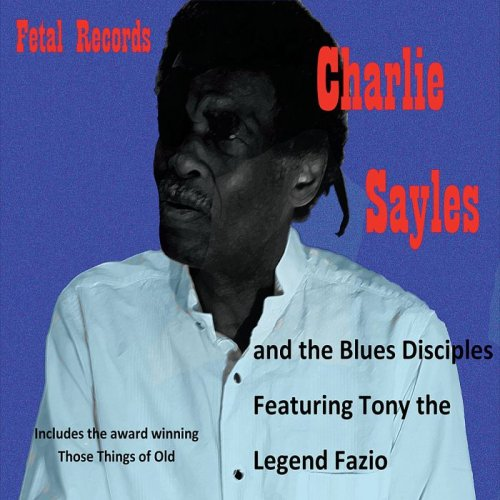 Charlie Sayles - Charlie Sayles & The Blues Disciplies feat. Tony Fazio (2015)