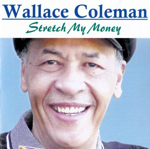Wallace Coleman - Stretch My Money (2000)