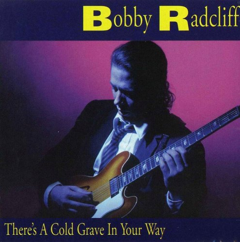 Bobby Radcliff - There's A Cold Grave In Your Way (1994)