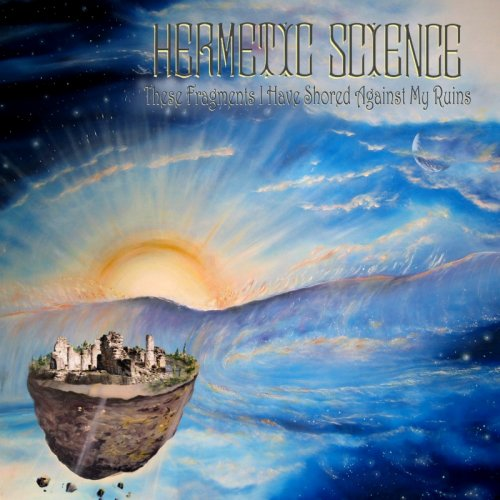 Hermetic Science - These Fragments I Have Shored Against My Ruins (2008)